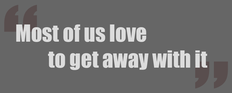 most-of-us-love-to-get-away-with-it
